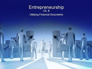Entrepreneurship Ch 8 Utilizing Financial Documents Utilizing Financial
