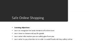 Safe Online Shopping Learning objectives Learn to recognize