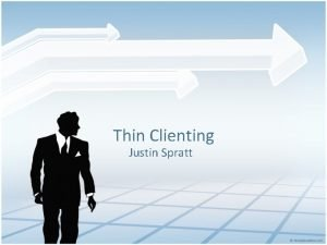 Thin Clienting Justin Spratt What is thin clienting