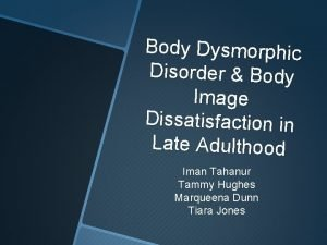 Body Dysmorphic Disorder Body Image Dissatisfaction in Late