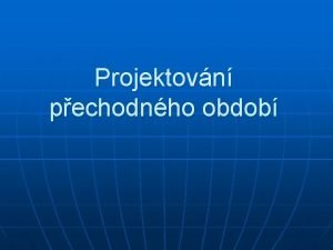 Projektovn pechodnho obdob Definice a el pechodnho obdob
