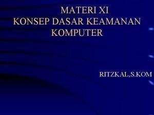 MATERI XI KONSEP DASAR KEAMANAN KOMPUTER RITZKAL S