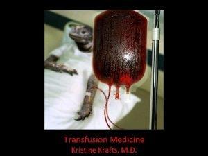 Transfusion Medicine Kristine Krafts M D Transfusion Medicine