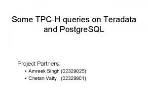 Some TPCH queries on Teradata and Postgre SQL