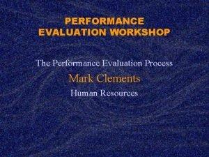 PERFORMANCE EVALUATION WORKSHOP The Performance Evaluation Process Mark