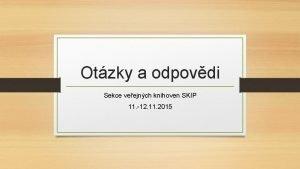 Otzky a odpovdi Sekce veejnch knihoven SKIP 11