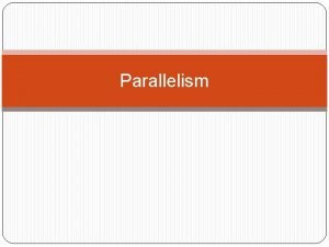 Parallelism What is parallel structure Parallel structure involves