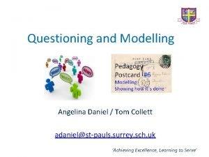 Questioning and Modelling Angelina Daniel Tom Collett adanielstpauls