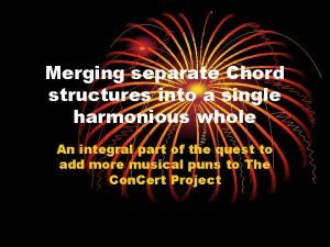 Merging separate Chord structures into a single harmonious