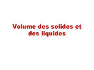 Volume des solides et des liquides Que reprsente