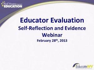 Educator Evaluation SelfReflection and Evidence Webinar February 28
