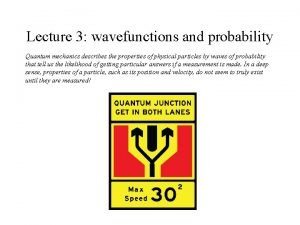 Lecture 3 wavefunctions and probability Quantum mechanics describes