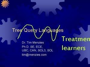 Tree Query Languages Dr Tim Menzies Ph D