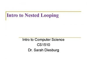 Intro to Nested Looping Intro to Computer Science