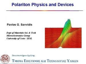 Polariton Physics and Devices Pavlos G Savvidis Dept