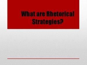 What are Rhetorical Strategies What is rhetoric Rhetoric