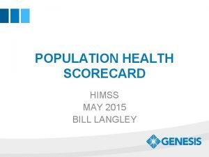 POPULATION HEALTH SCORECARD HIMSS MAY 2015 BILL LANGLEY
