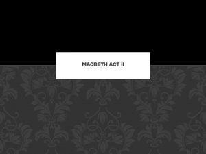 MACBETH ACT II ACT II SCENE 1 Quick