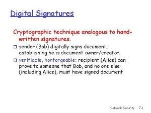 Digital Signatures Cryptographic technique analogous to handwritten signatures