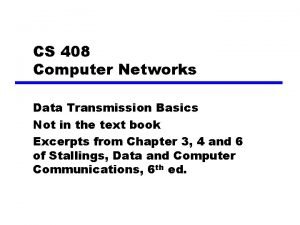 CS 408 Computer Networks Data Transmission Basics Not