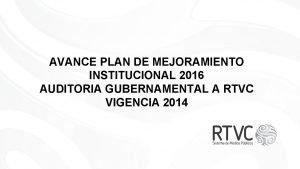 AVANCE PLAN DE MEJORAMIENTO INSTITUCIONAL 2016 AUDITORIA GUBERNAMENTAL
