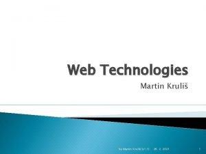 Web Technologies Martin Kruli by Martin Kruli v