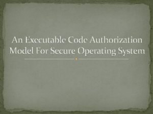 An Executable Code Authorization Model For Secure Operating