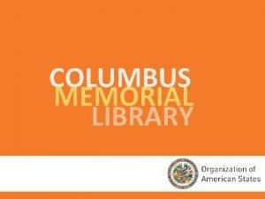 COLUMBUS MEMORIAL LIBRARY HISTORY PRESENT FUTURE COLUMBUS MEMORIAL