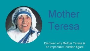 Mother Teresa Discover why Mother Teresa is an