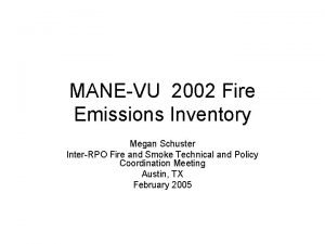 MANEVU 2002 Fire Emissions Inventory Megan Schuster InterRPO
