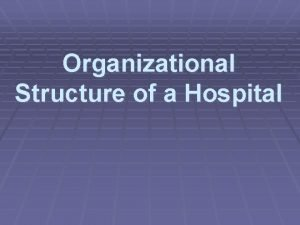Organizational Structure of a Hospital Organizational Structure refers
