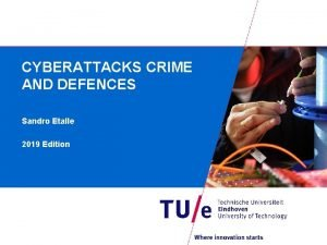 CYBERATTACKS CRIME AND DEFENCES Sandro Etalle 2019 Edition
