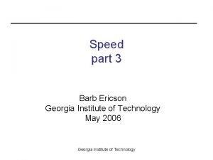 Speed part 3 Barb Ericson Georgia Institute of