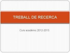 TREBALL DE RECERCA Curs acadmic 2012 2013 CALENDARI