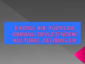 5 KONU XIX YZYILDA OSMANLI DEVLETNDEK KLTREL GELMELER