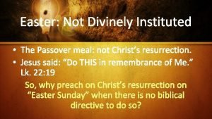 Easter Not Divinely Instituted The Passover meal not