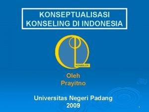 KONSEPTUALISASI KONSELING DI INDONESIA Oleh Prayitno Universitas Negeri