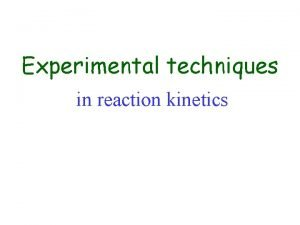 Ksrleti mdszerek Experimental techniques in reaction kinetics Techniques