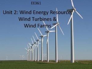 EE 361 Unit 2 Wind Energy Resource Wind
