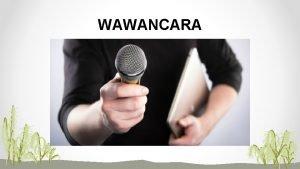 WAWANCARA Defenisi Wawancara Bentuk Khusus Komunikasi antar pribadi