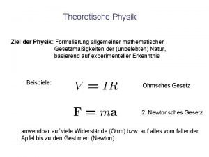 Theoretische Physik Ziel der Physik Formulierung allgemeiner mathematischer