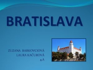 BRATISLAVA ZUZANA BARKOVCIOV LAURA KAUROV 4 A BRATISLAVA