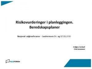 Risikovurderinger i planleggingen Beredskapsplaner Nasjonal valgkonferanse Gardermoen 16