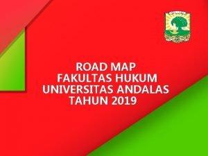 ROAD MAP FAKULTAS HUKUM UNIVERSITAS ANDALAS TAHUN 2019