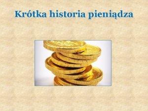 Krtka historia pienidza Jaskiniowcom pienidze nie byy potrzebne