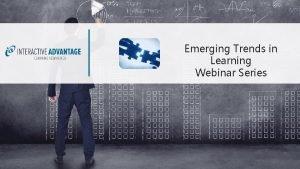 Emerging Trends in Learning Webinar Series Presentation Emerging