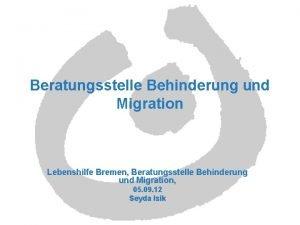 Beratungsstelle Behinderung und Migration Lebenshilfe Bremen Beratungsstelle Behinderung