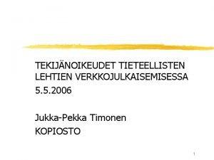 TEKIJNOIKEUDET TIETEELLISTEN LEHTIEN VERKKOJULKAISEMISESSA 5 5 2006 JukkaPekka