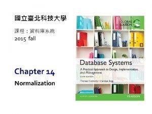 2015 fall Chapter 14 Normalization Purpose of Normalization