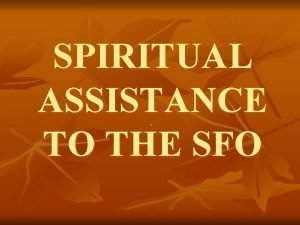 SPIRITUAL ASSISTANCE TO THE SFO SPIRITUAL ASSISTANCE TO